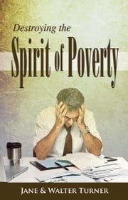 Destroying the Spirit of Poverty ebook by Jane Turner,Walter Turner