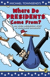 Where Do Presidents Come From? - And Other Presidential Stuff of Super Great Importance ebook by Mike Townsend