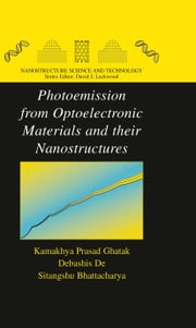 Photoemission from Optoelectronic Materials and their Nanostructures ebook by Kamakhya Prasad Ghatak,Sitangshu Bhattacharya,Debashis De
