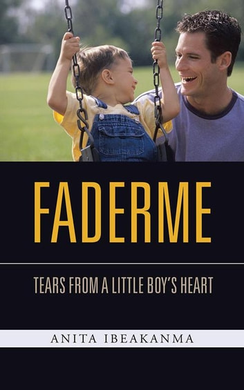 Faderme - Tears from a Little Boy'S Heart ebook by Anita Ibeakanma