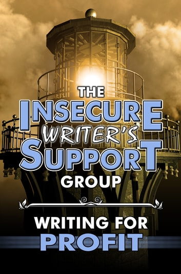The Insecure Writer's Support Group Writing for Profit ebook by Insecure Writer's Support Group