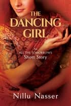 The Dancing Girl ebook by Nillu Nasser