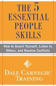 The 5 Essential People Skills - How to Assert Yourself, Listen to Others, and Resolve Conflicts ebook by Kobo.Web.Store.Products.Fields.ContributorFieldViewModel