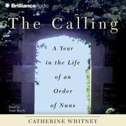 Calling, The - A Year in the Life of an Order of Nuns audiobook by Catherine Whitney