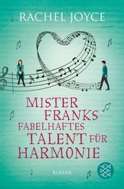 Mister Franks fabelhaftes Talent für Harmonie - Roman eBook by Rachel Joyce, Maria Andreas