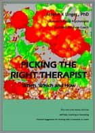 Picking the Right Therapist: When, Which and How ebook by Arlene Unger, PhD