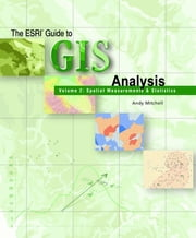 The ESRI Guide to GIS Analysis, Volume 2 - Spatial Measurements and Statistics ebook by Andy Mitchell