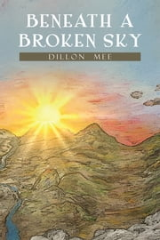 Beneath a Broken Sky ebook by Dillon Mee