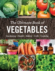 The Ultimate Book of Vegetables - Gardening, health, Beauty, Crafts, Cooking ebook by