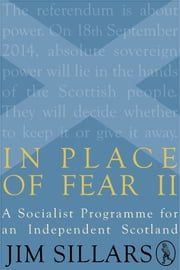 In Place of Fear II - A Socialist Programme for an Independent Scotland ebook by Jim Sillars