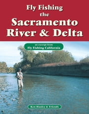 Fly Fishing the Sacramento River & Delta - An excerpt from Fly Fishing California ebook by Ken Hanley