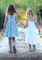 The Right Thing ebook by Amy Connor