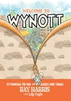 Welcome to Wynott: Rethinking the Way We've Always Done Things ebook by Ray Harris