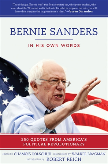 Bernie Sanders - In His Own Words: 250 Quotes from America's Political Revolutionary ebook by
