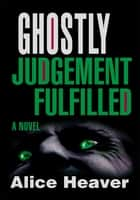 Ghostly Judgement Fulfilled ebook by Alice Heaver