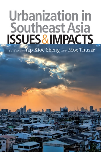 Urbanization in Southeast Asia: Issues and Impacts ebook by Moe Thuzar,Yap Kioe Sheng