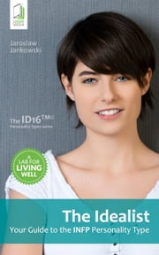 The Idealist: Your Guide to the INFP Personality Type ebook by Jaroslaw Jankowski