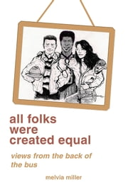 all folks were created equal - views from the back of the bus ebook by Melvia Miller
