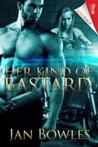 Her Kind of Bastard ebook by Jan Bowles