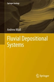 Fluvial Depositional Systems ebook by Andrew Miall