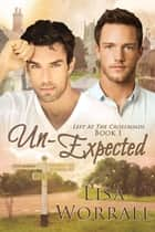 Un-Expected (Left at the Crossroads #1) ebook by Lisa Worrall