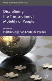 Disciplining the Transnational Mobility of People ebook by M. Geiger,A. Pécoud