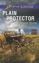 Plain Protector (Mills & Boon Love Inspired Suspense) eBook by Alison Stone