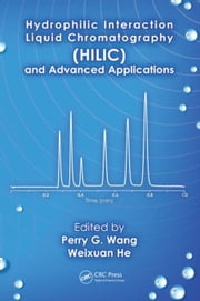 Hydrophilic Interaction Liquid Chromatography (HILIC) and Advanced Applications ebook by Wang, Perry G.