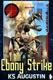 I Am Ebony Strike ebook by KS Augustin