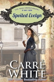 Spoiled Evelyn - The Mail Order Brides of Boot Creek, #4 ebook by Carré White