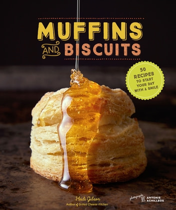 Muffins & Biscuits - 50 Recipes to Start Your Day with a Smile eBook by Heidi Gibson