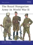 The Royal Hungarian Army in World War II ebook by Nigel Thomas,Laszlo Szabo,Darko Pavlovic