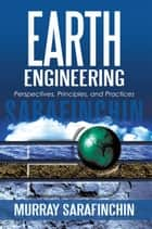 Earth Engineering - Perspectives, Principles, and Practices ebook by Murray Sarafinchin