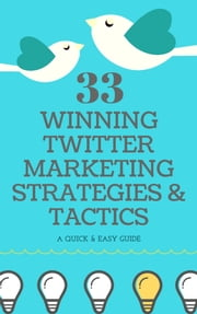 33 Winning Twitter Marketing Strategies & Tactics ebook by Marketing Buds
