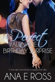 Her Perfect Valentine Birthday Surprise ebook by Ana E Ross