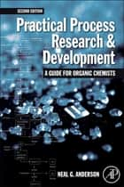 Practical Process Research and Development - A guide for Organic Chemists ebook by Neal G. Anderson