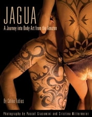 Jagua, A Journey Into Body Art from the Amazon ebook by Carine Fabius