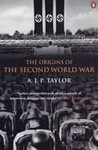 The Origins of the Second World War ebook by Professor A J P Taylor