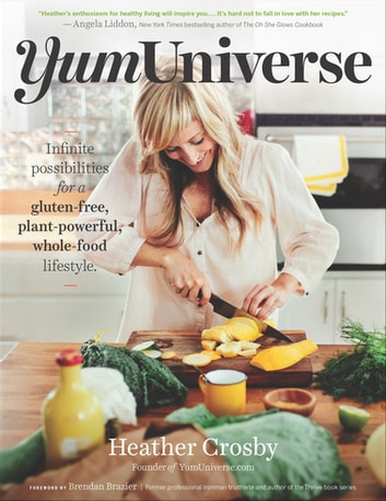 YumUniverse - Infinite Possibilities for a Gluten-Free, Plant-Powerful, Whole-Food Lifestyle ebook by Heather Crosby