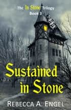 Sustained in Stone - The In Stone Trilogy, #3 ebook by Rebecca A. Engel
