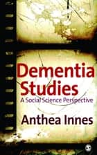 Dementia Studies ebook by Dr Anthea Innes