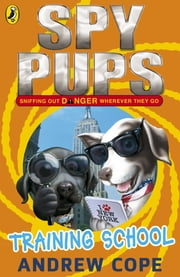 Spy Pups: Training School ebook by Andrew Cope