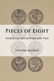 Pieces of Eight: Stories of Encounter and Tele ebook by Lorraine Michael