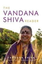 The Vandana Shiva Reader ebook by Vandana Shiva, Wendell Berry