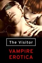 The Visitor: Vampire Erotica ebook by Mischief