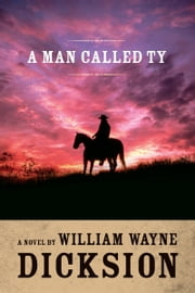 A Man Called Ty ebook by William Wayne Dicksion