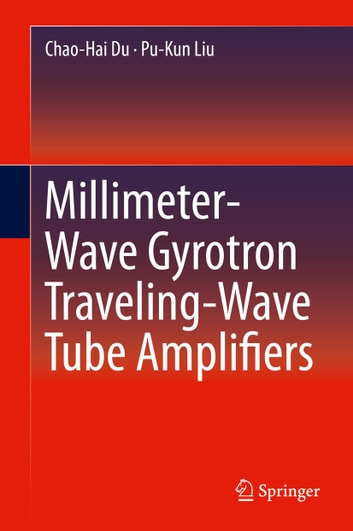 Millimeter-Wave Gyrotron Traveling-Wave Tube Amplifiers ebook by Chao-Hai Du,Pu-Kun Liu