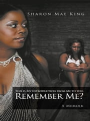 This is My Introduction from Me to You. Remember Me? - A Memoir ebook by Sharon Mae King