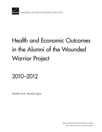 Health and Economic Outcomes in the Alumni of the Wounded Warrior Project - 2010–2012 ebook by Heather Krull,Mustafa Oguz