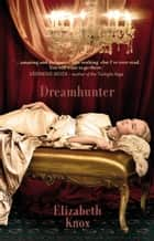 Dreamhunter ebook by Elizabeth Knox